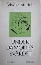 Under damoklessvärdet by Viveka Starfelt