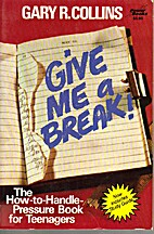Give me a break! by Gary R. Collins
