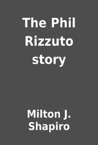 The Phil Rizzuto story by Milton J. Shapiro