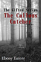 The Callous Catcher (The Gifted, #1) by…