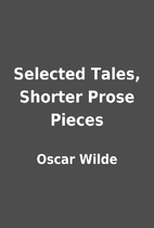 Selected Tales, Shorter Prose Pieces by…