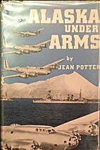 Alaska Under Arms by Jean Potter