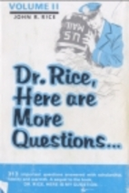 Dr. Rice, Here Are More Questions... (Vol.…