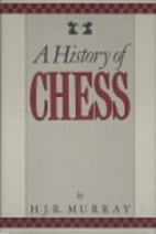 A History of Chess by Harold J. Murray