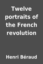 Twelve portraits of the French revolution by…