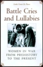 Battle Cries and Lullabies: Women in War from Prehistory to the Present - Linda Grant De Pauw