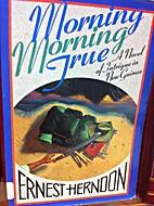Morning morning true: A novel of intrigue in…