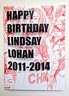 Happy Birthday Lindsay Lohan 2011-2014 by…