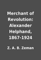 Merchant of Revolution: Alexander Helphand,…