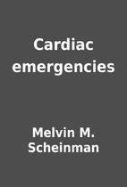 Cardiac emergencies by Melvin M. Scheinman