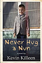 Never hug a nun by Kevin Killeen