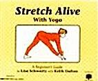 Stretch Alive With Yoga by Lisa; Dalton…