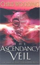 The Ascendancy Veil by Chris Wooding