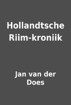 Hollandtsche Riim-kroniik by Jan van der…