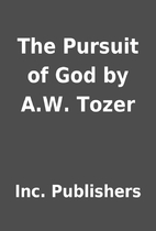 The Pursuit of God by A.W. Tozer by Inc.…