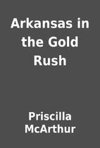 Arkansas in the Gold Rush by Priscilla…