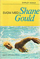 Swimming the Shane Gould Way by Shirley…