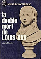 La Double mort de Louis XVII by Louis…