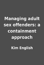 Managing adult sex offenders: a containment…
