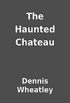 The Haunted Chateau by Dennis Wheatley