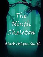 The Ninth Skeleton by Clark Ashton Smith