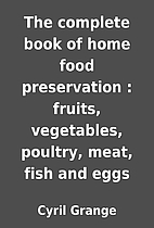 The complete book of home food preservation…