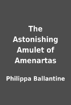 The Astonishing Amulet of Amenartas by…