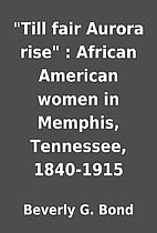 Till fair Aurora rise : African American…