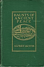 Haunts of ancient peace by Alfred Austin