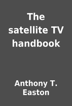 The satellite TV handbook by Anthony T.…