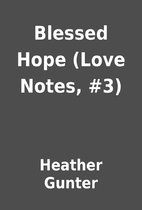 Blessed Hope (Love Notes, #3) by Heather…