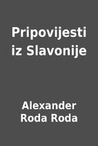 Pripovijesti iz Slavonije by Alexander Roda…