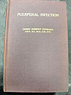 Puerperal Infection. by James Robert Goodall