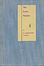 The stone maiden by H. Clark Brown