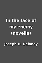 In the face of my enemy (novella) by Joseph…