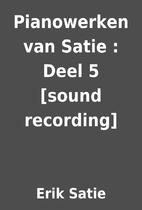 Pianowerken van Satie : Deel 5 [sound…