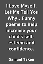 I Love Myself. Let Me Tell You Why...Funny…