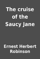 The cruise of the Saucy Jane by Ernest…