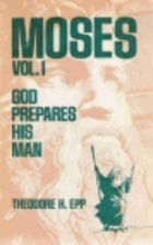 Moses, Vol I - God Prepares His Man by…