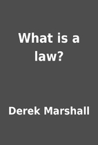 What is a law? by Derek Marshall