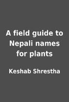 A field guide to Nepali names for plants by…