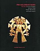 Pre-Columbian Remix The Art of Enrique…