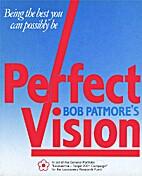 Bob Patmore's Perfect Vision by Bob Patmore