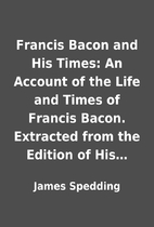 Francis Bacon and His Times: An Account of…