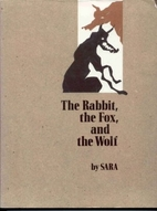 The Rabbit, the Fox, and the Wolf by Sara
