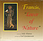 Francis, Lover of nature by Julie Hanna
