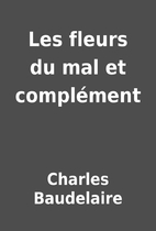 Les fleurs du mal et complément by Charles…