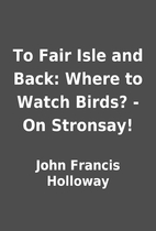 To Fair Isle and Back: Where to Watch Birds?…