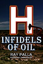 H: Infidels of Oil by Ray Palla