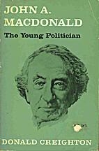 John A. Macdonald: The Young Politician by…